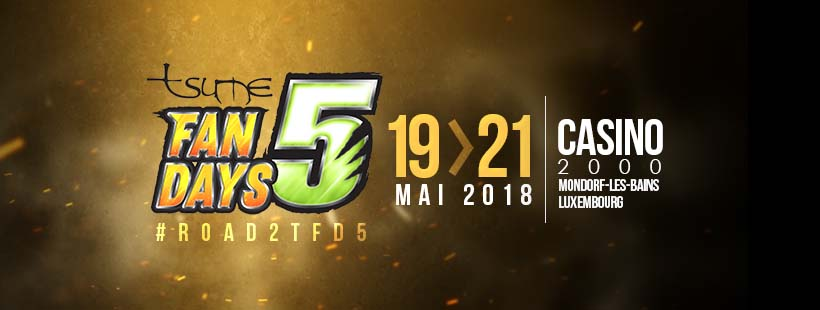 Prochain event…Tsume Fan Days 5 le 19/20/21 Mai